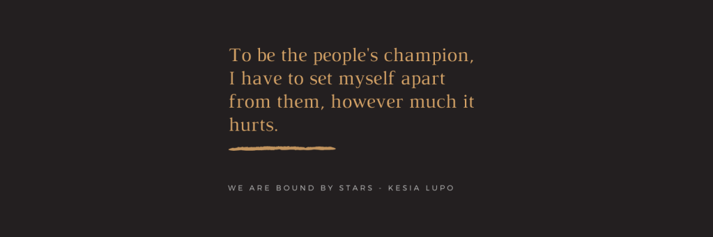 Quote: To be the people's champion, I have to set myself apart from them, however much it hurts.