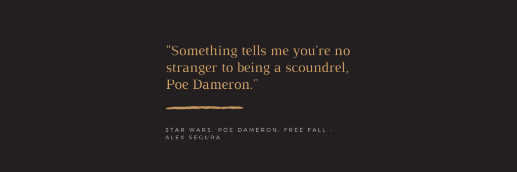 Quote: Something tells me you're no stranger to being a scoundel, Poe Dameron.