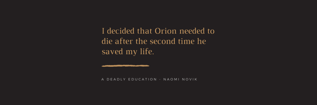 Quote: I decided that Orion needed to die after the second time he saved my life.