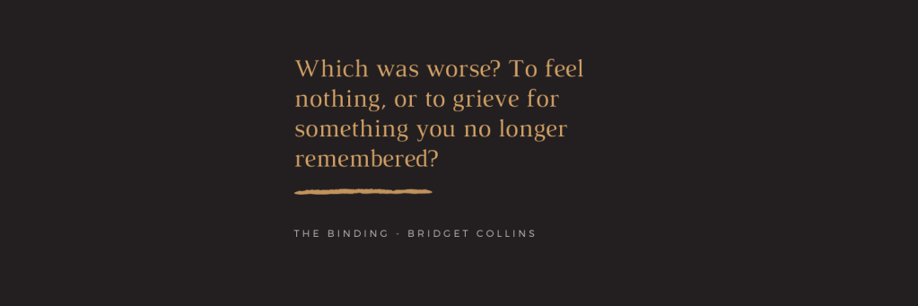 Quote: Which was worse? To feel nothing; or to grieve for something you no longer remembered?