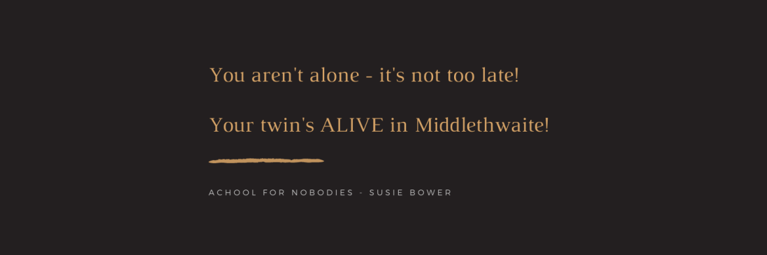 Quote: You aren't alone - it's not too late! Your twin's alive in Middlethwaite