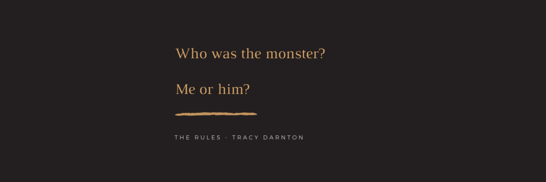 Quote: Who was the monster? Me or him?