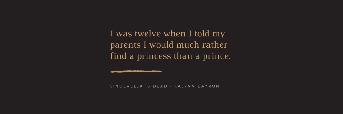 I was twelve when I told my parents I would much rather find a princess than a prince.
